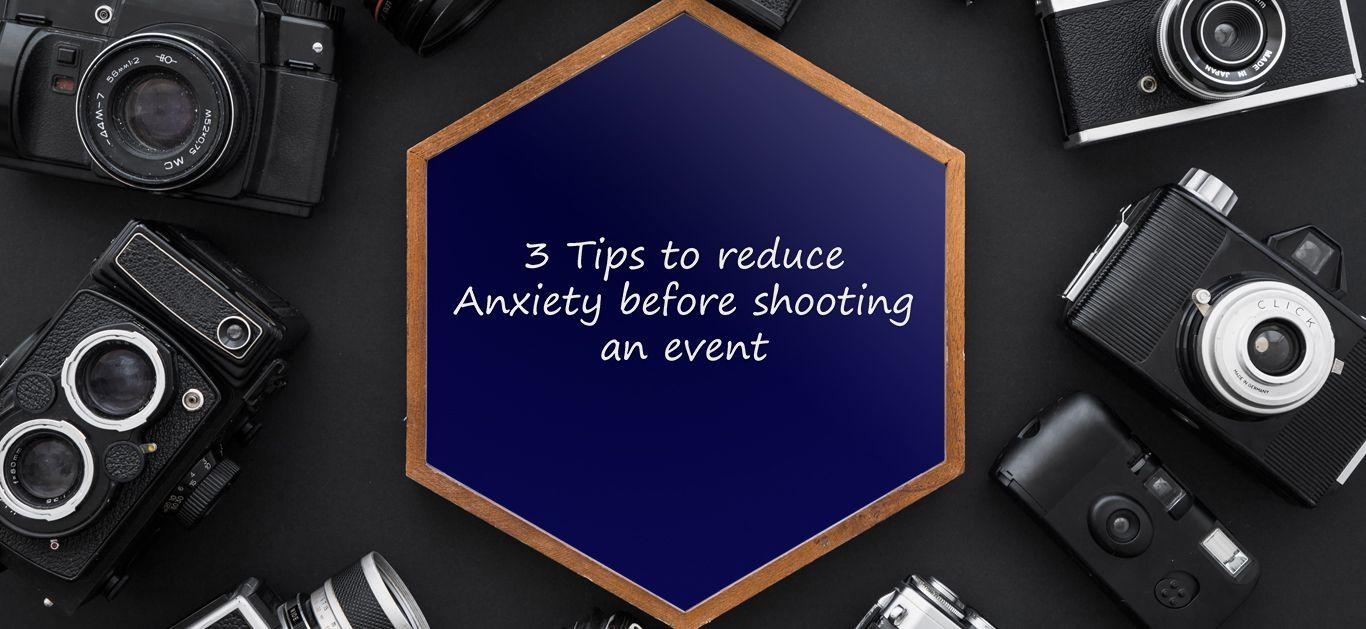 3 Tips to Reduce Anxiety Before Shooting an Event
