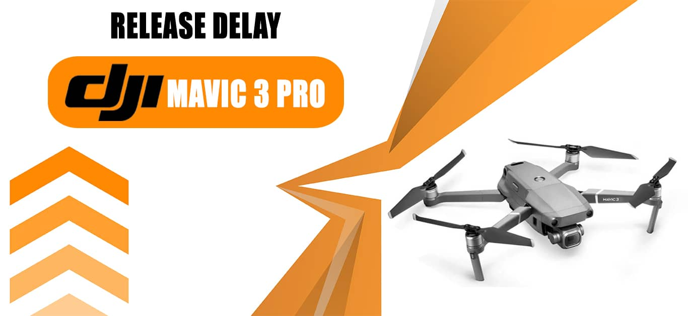 Mavic 3 Pro Release May Be Delayed
