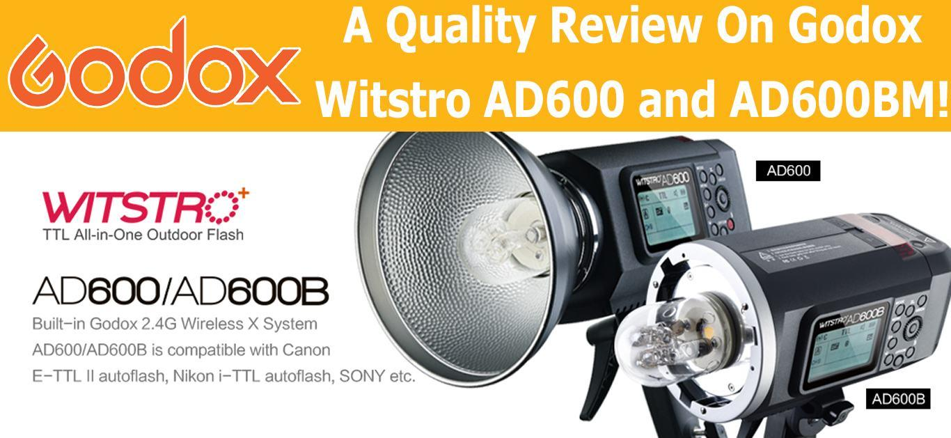 A Quality Review On Godox Witstro AD600B & AD600BM!