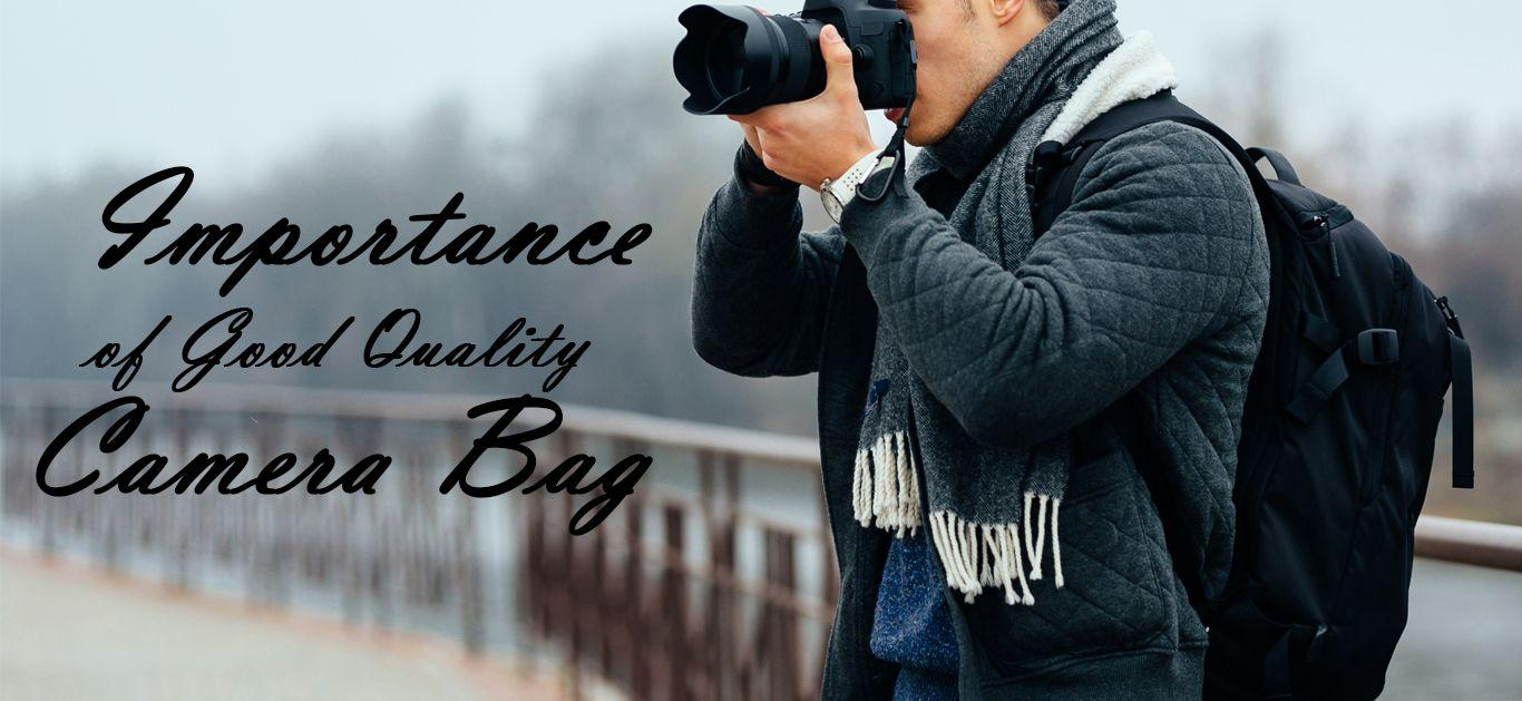 Why it is important to have top quality DSLR Camera Bag