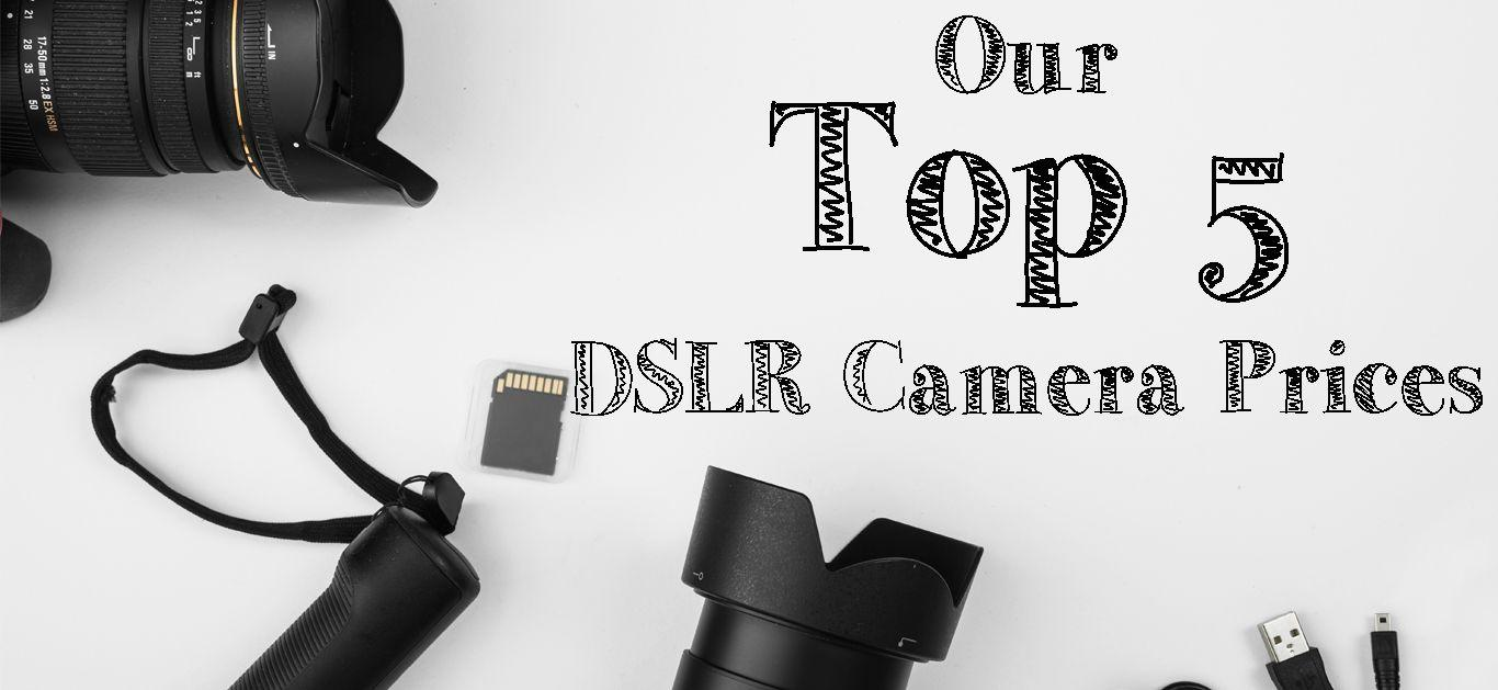 Our Top 5 DSLR Camera Prices in Pakistan